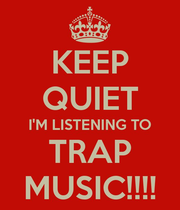 KEEP QUIET I'M LISTENING TO TRAP MUSIC!!!!
