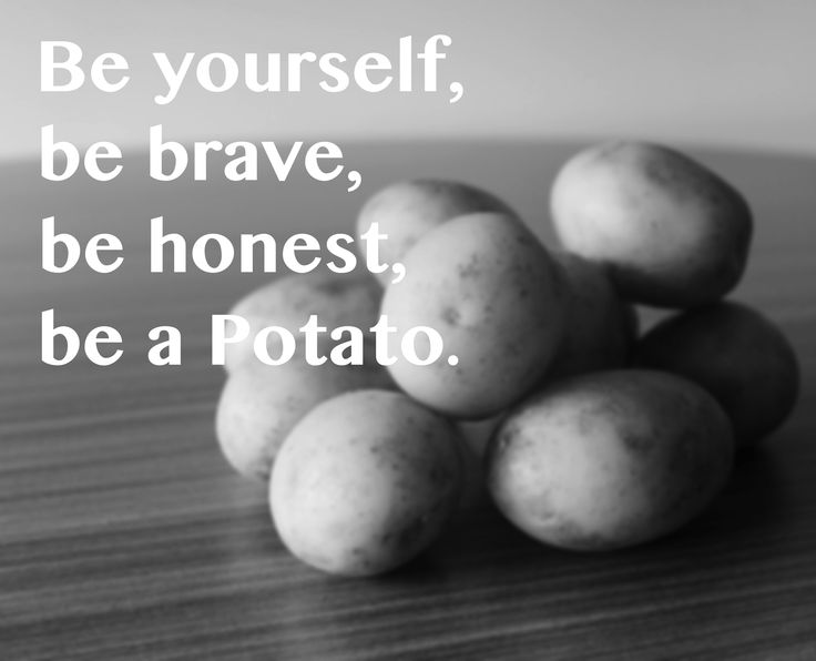 Be a Potato.