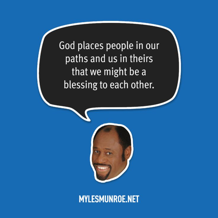 """God places people in our paths and us in theirs that we might be a blessing to each other."" — Myles Munroe #mylesmunroe"