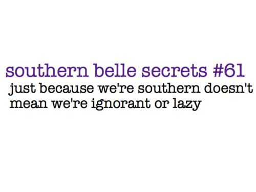 southernA Freakin Men, Southern Belle Secrets, Pet Peeves, Understanding Men Quotes, So True, Carolina Girls, Southern Secret, Damn Straight, True Stories