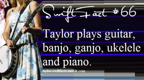 taylor swift facts I can play piano and guitar and I'm begging my parents for a ukulele all because of taylor