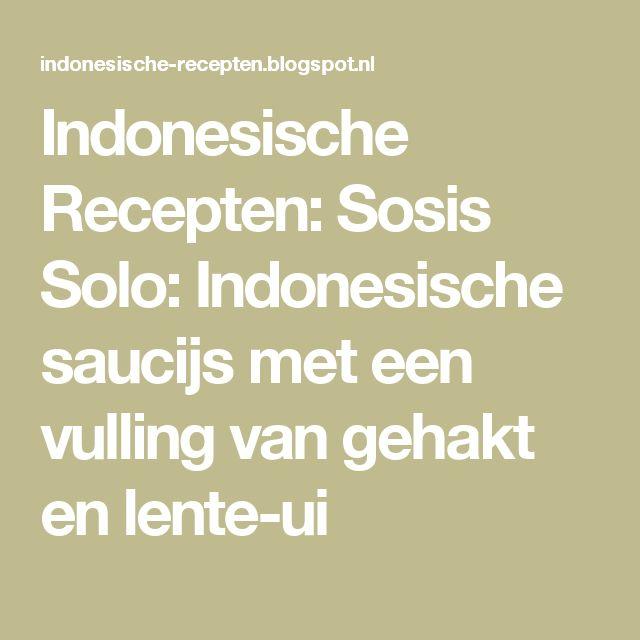 Indonesische Recepten: Sosis Solo: Indonesische saucijs met een vulling van gehakt en lente-ui