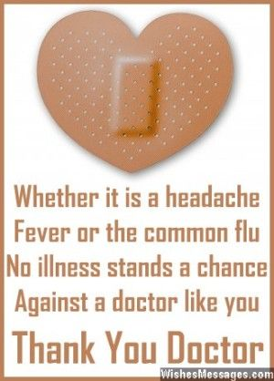 Whether it is a headache, fever or the common flu, no illness stands a chance against a doctor like you. Thank You Doctor. via WishesMessages.com