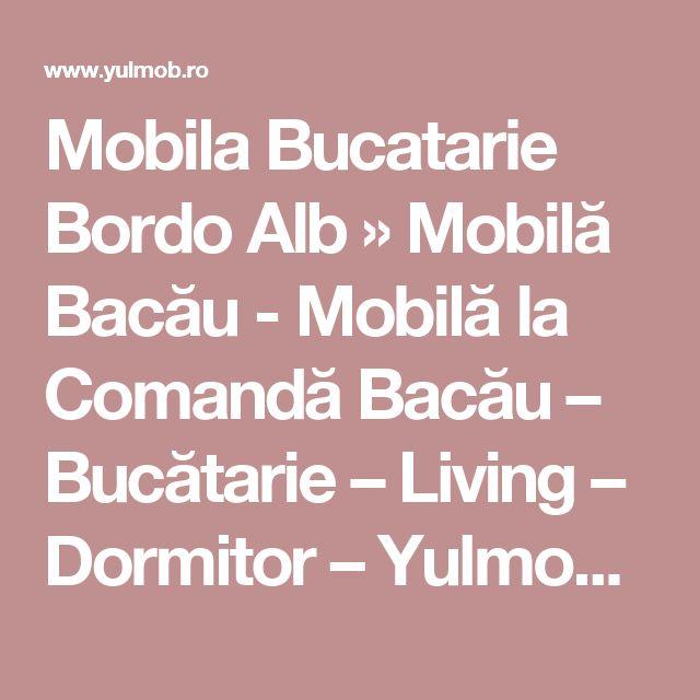 Mobila Bucatarie Bordo Alb » Mobilă Bacău - Mobilă la Comandă Bacău – Bucătarie – Living – Dormitor – Yulmob – Mobila Bacau Yulmob  – Mobila Moderna – Mobila Clasica – Mobila de Bucatarie – Scaune la comanda – Mobilier Modern Bacau Romania
