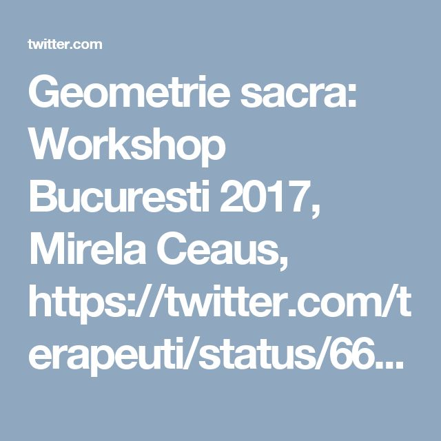 Geometrie sacra: Workshop Bucuresti 2017, Mirela Ceaus, https://twitter.com/terapeuti/status/666594469635035139