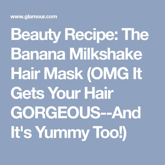 Beauty Recipe: The Banana Milkshake Hair Mask (OMG It Gets Your Hair GORGEOUS--And It's Yummy Too!)
