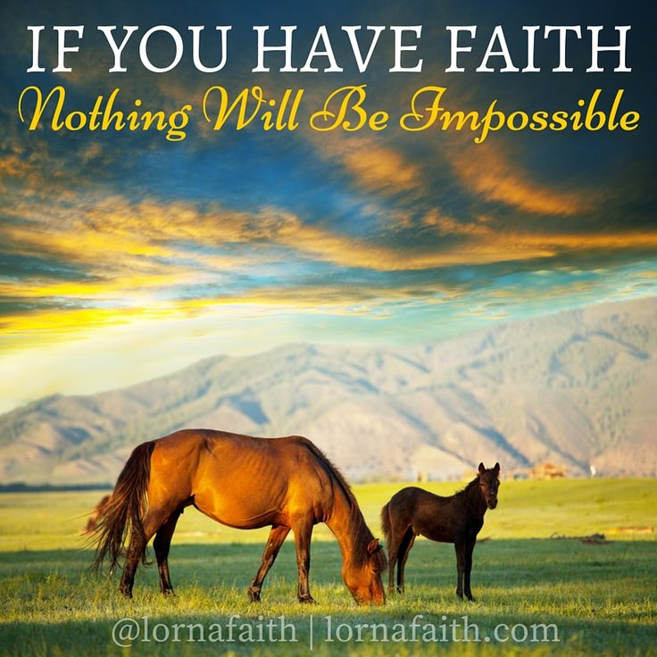 If you have faith... nothing will be impossible :)