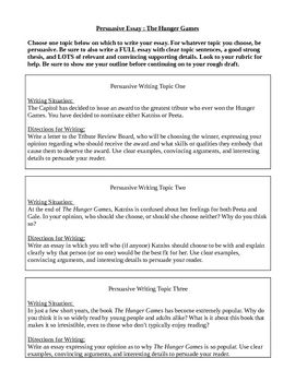 hunger games persuasive essay questions I have to write a persuasive essay on why my teacher should read the hunger games if someone could give me 3 good reasons why she should read it that would very much appreciated i am asking you very nicely please do not write oh just go read the book and find outi dont have time to do that.