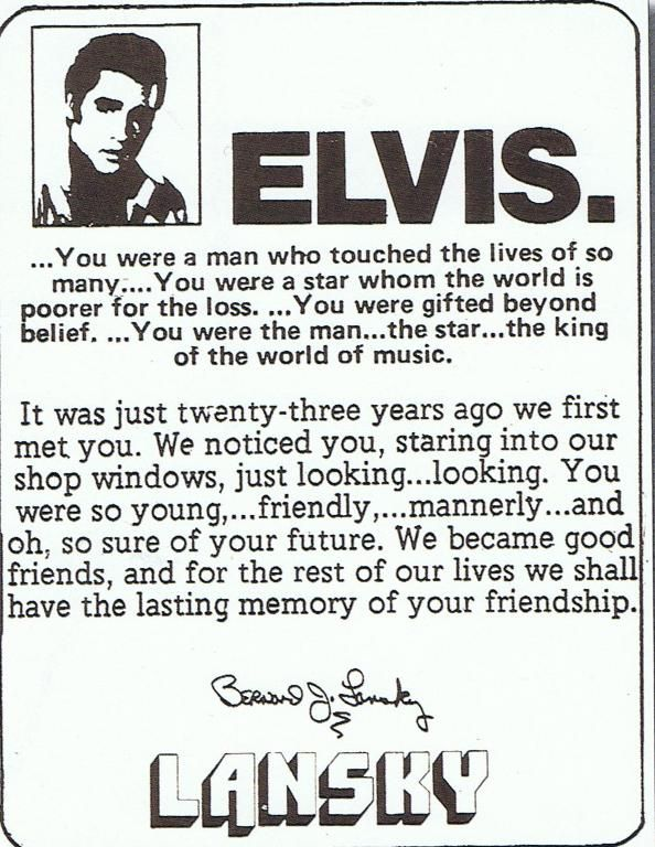"""This unusual friendship between the two men was terminated only by Elvis's death. Bernard Lansky honored his friend with this full-page ad in the """"Memphis Commercial Appeal"""", whose words even today -  - have validity. Not only Bernard Lansky, but also for his fans."""