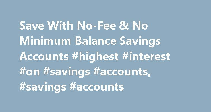 Save With No-Fee & No Minimum Balance Savings Accounts #highest #interest #on #savings #accounts, #savings #accounts http://atlanta.nef2.com/save-with-no-fee-no-minimum-balance-savings-accounts-highest-interest-on-savings-accounts-savings-accounts/  # Savings Accounts ** Full Offer Terms and Conditions are available here. The 2.40% New Client Interest Rate Offer (the Offer ) is available to new Tangerine Clients whose Client Number with the Bank was created between May 16, 2017 and August…