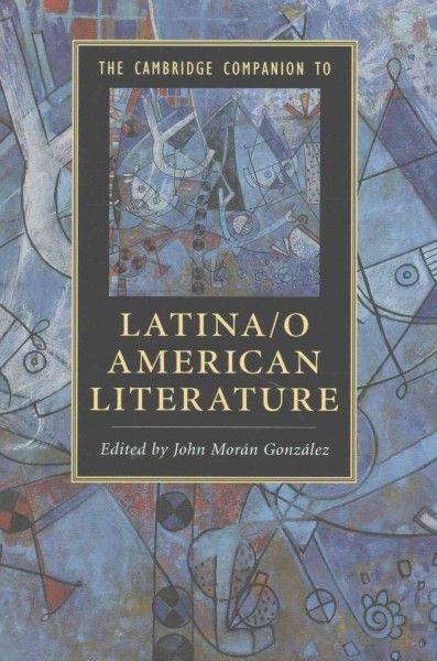 The Cambridge companion to Latina/o American literature / edited by John Morán González.