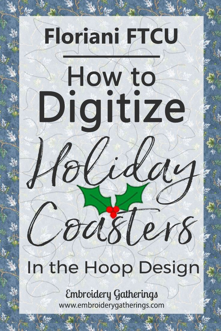 Learn to digitize an In the Hoop Holiday Coaster with Floriani FTCU. Step by step written tutorial. Get the FREE pdf tutorial. #embroiderydigitizing #florianiFTCU #inthehoop