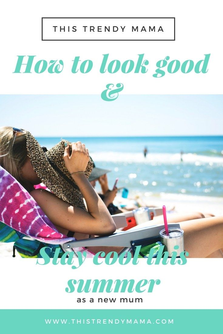 It S A Hot Summer To Be A Cool Mama New Mums Summer How To