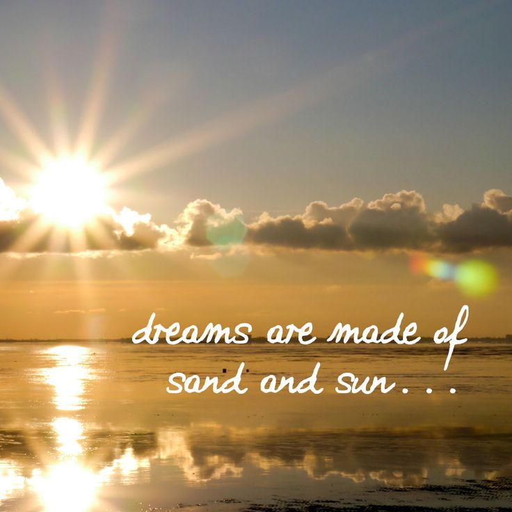 dreams are made of sand and sun...
