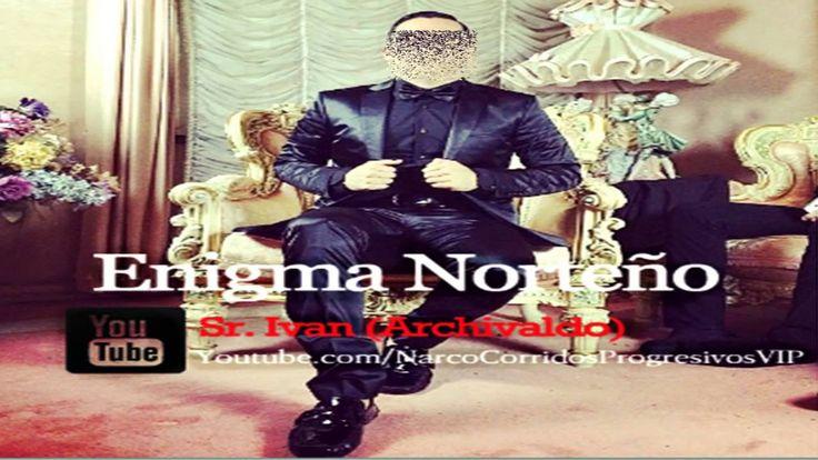 """Enigma Norteño - El Señor Ivan (Estudio 2015) """"ESTRENO"""" """"Corridos Nuevos"""""""