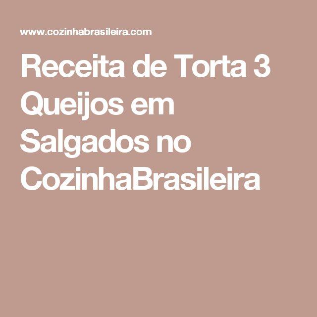 Receita de Torta 3 Queijos em Salgados no CozinhaBrasileira