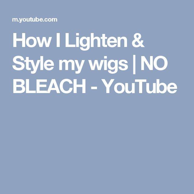 How I Lighten & Style my wigs | NO BLEACH - YouTube