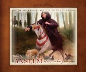Anselm of Canterbury by Simonetta Carr:  Because of Matt Abraxas's luminous illustrations and Carr's own well-researched storytelling, this beautiful book for children is also a fascinating introduction to Anselm for teens and adults.