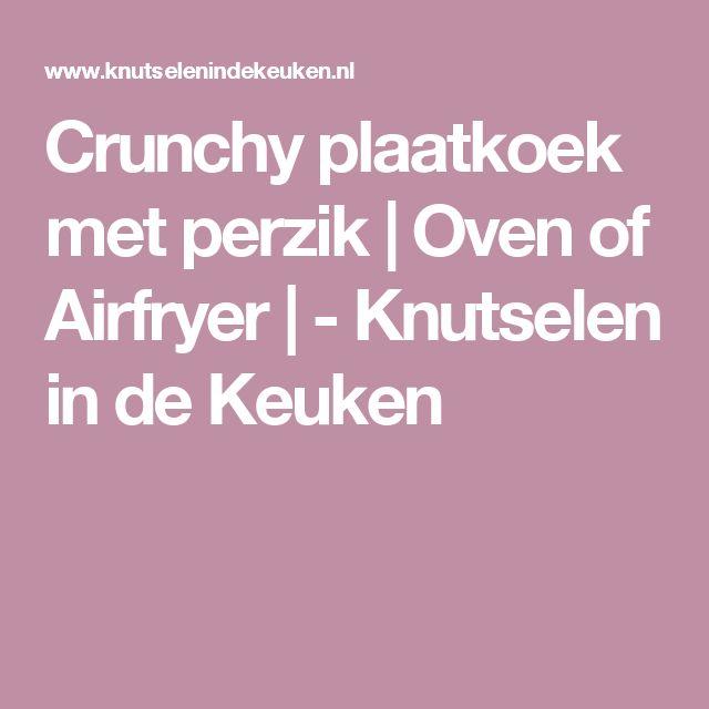 Crunchy plaatkoek met perzik | Oven of Airfryer | - Knutselen in de Keuken
