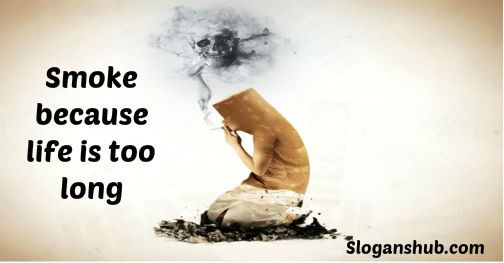 Smoke because life is too long - Funny Health Slogans
