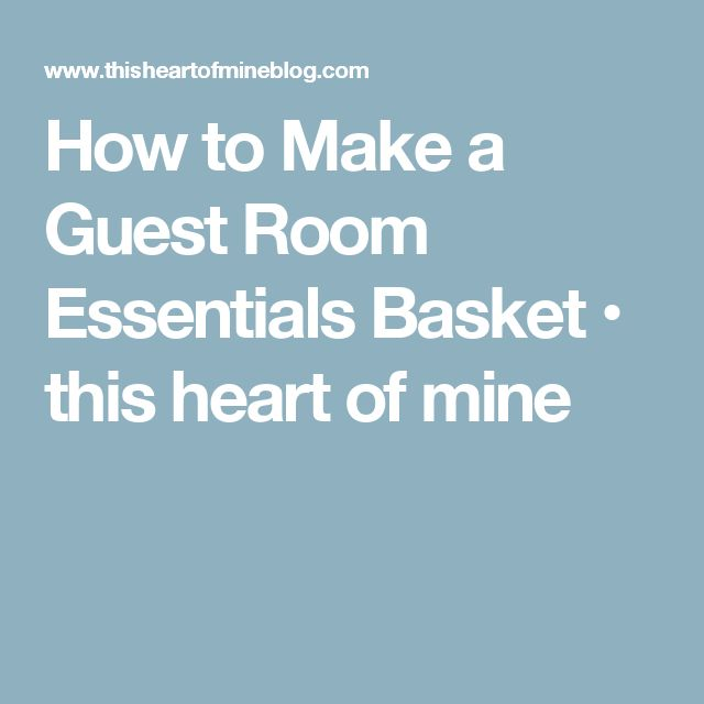 How to Make a Guest Room Essentials Basket • this heart of mine