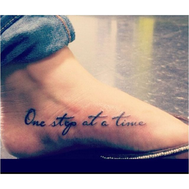 One step at a time. This might need to be my next tattoo!