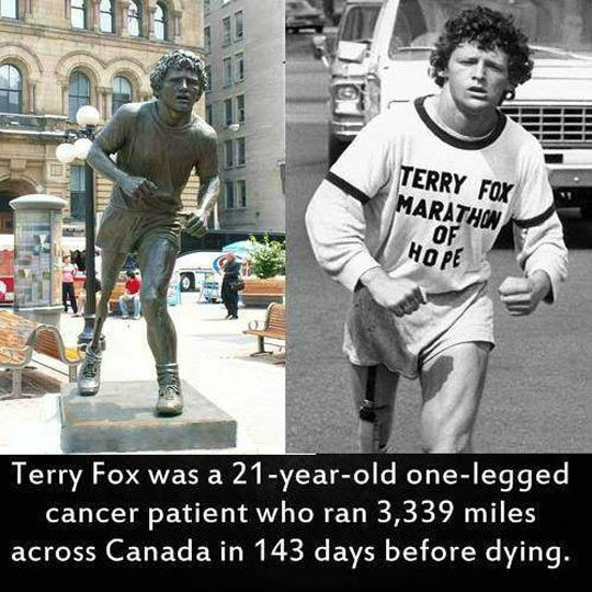 Terry Fox. An inspiration to us all. It's too bad that he didn't make it the whole way.