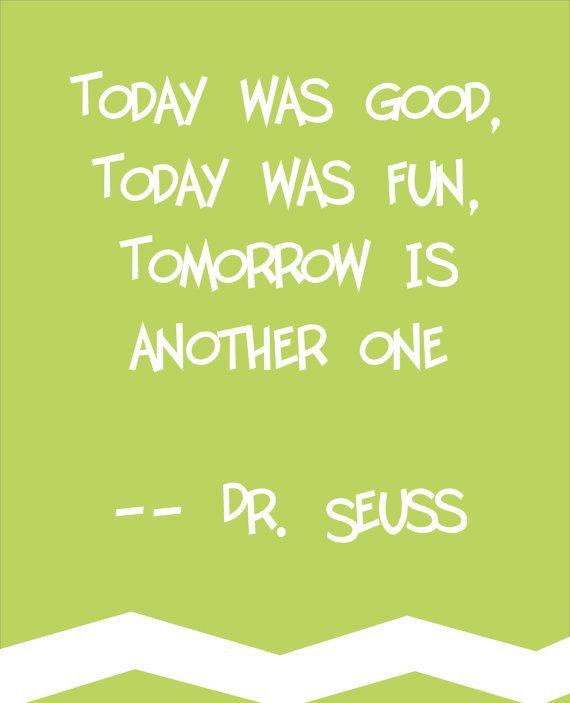 Dr Seuss Quote by ajsterrett on Etsy. Today was good, today was fun, tomorrow is another one.
