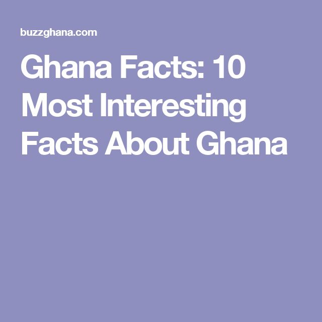 Ghana Facts: 10 Most Interesting Facts About Ghana
