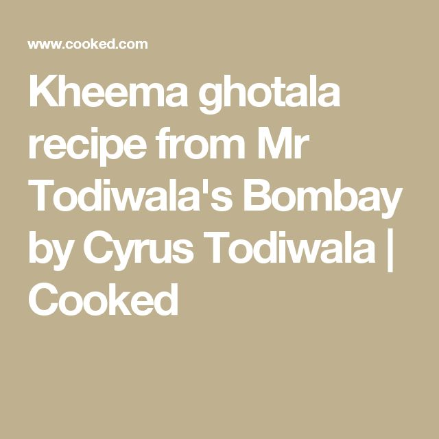 Kheema ghotala recipe from Mr Todiwala's Bombay by Cyrus Todiwala | Cooked