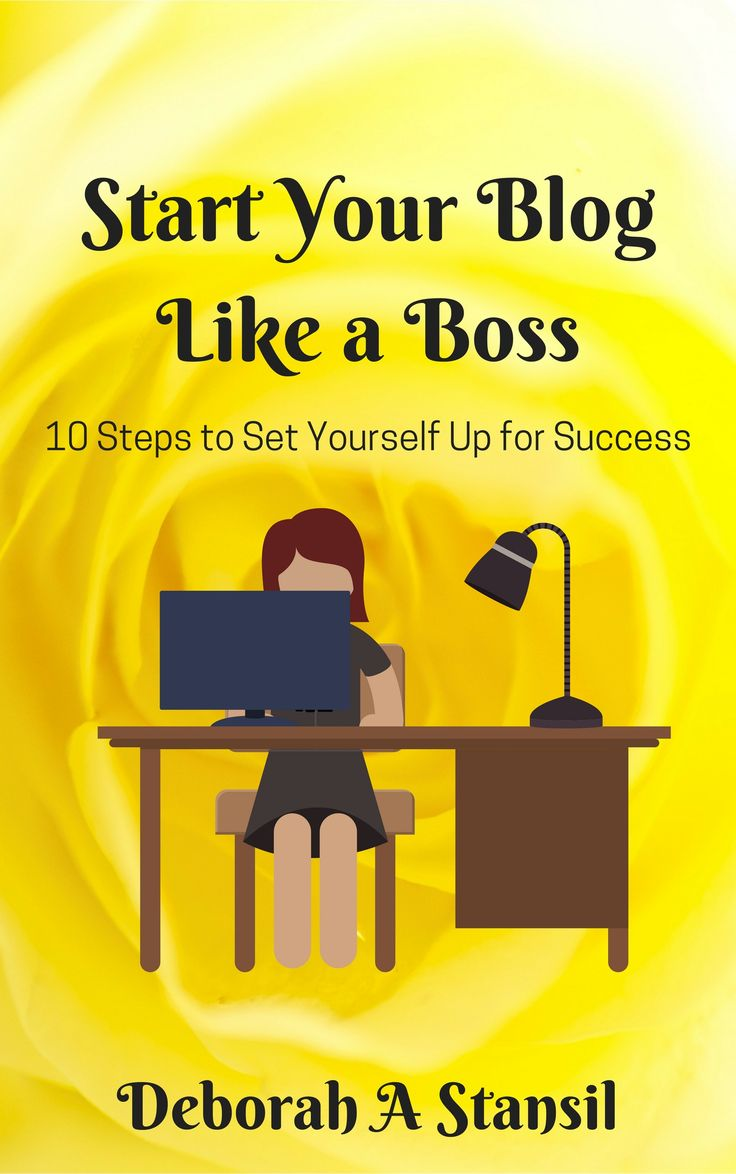 Start Your Blog Like a Boss 10 Steps to Set Yourself Up
