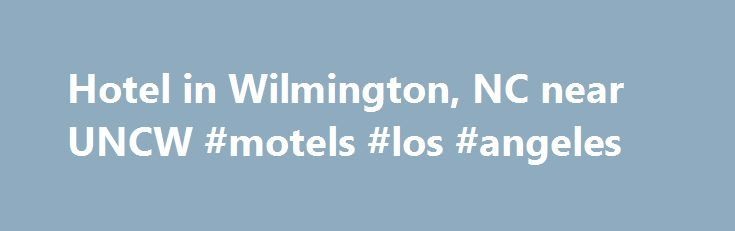 Hotel in Wilmington, NC near UNCW #motels #los #angeles http://hotel.nef2.com/hotel-in-wilmington-nc-near-uncw-motels-los-angeles/  #motels in wilmington nc # Country Inn & Suites By Carlson, Wilmington, NC Our Wilmington Hotel is Central to UNCW, the Beach and River A block off Market Street, the Country Inn Suites By Carlson . Wilmington, NC places you near the heart of the city and its award-winning Riverwalk. You can explore boutiques and […]