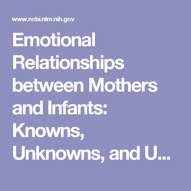 Emotional Relationships between Mothers and Infants: Knowns, Unknowns, and Unknown Unknowns