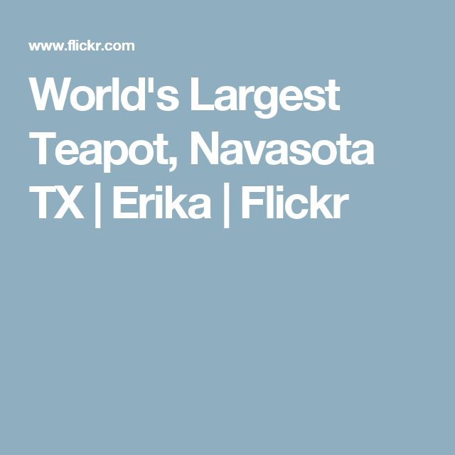 World's Largest Teapot, Navasota TX | Erika | Flickr