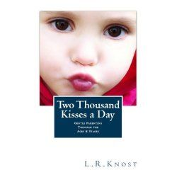 Two Thousand Kisses a Day.  A book every mother will love and every child deserves