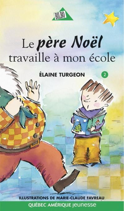 père Noël travaille à mon école   Élaine Turgeon, Québec Amérique, collection Bilbo, 88 pages