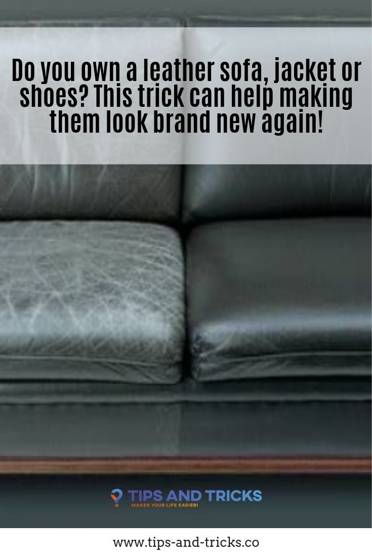 - Do You Own A Leather Sofa, Jacket Or Shoes? This Trick Can Help