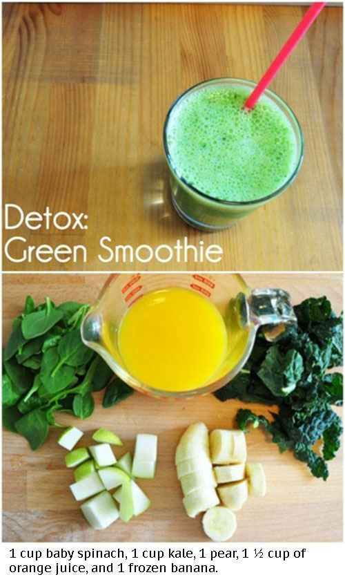 Detox Green Smoothie: 1 cup baby spinach, 1 cup kale, 1 pear, 1 1/2 cup orange juice, 1 frozen banana