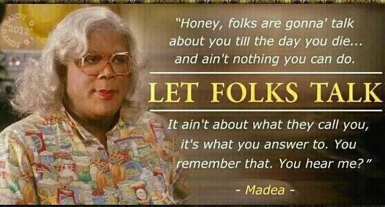 Madea is so wise :): Favorit Quotes, Word Of Wisdom, Remember This, Life Lessons, Movie, Folk Talk, Madea, True Stories, Wise Word