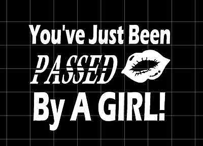 You've Just Been Passed By a GIRL - DECAL - STICKER for ATV, Windows, Boat, Car