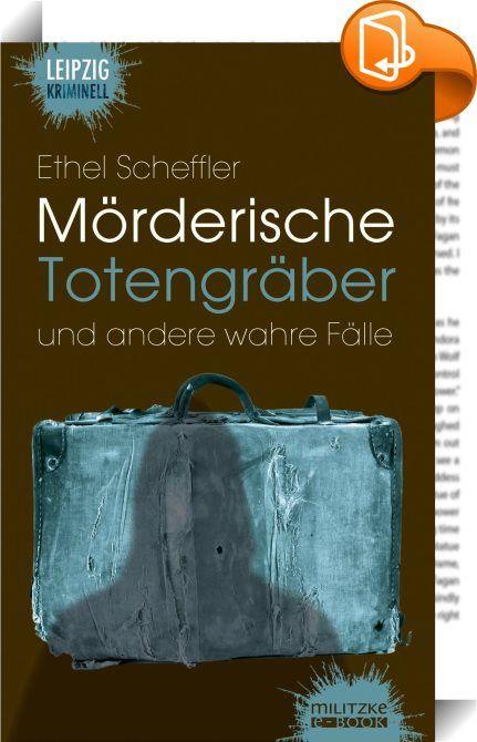 Mörderische Totengräber und andere wahre Fälle    ::  Wenn das Böse nebenan wirklich passiert Die Krimiautorin Ethel Scheffler wächst behütet in Leipzig auf. Sie ist knapp zehn Jahre alt, da verschwindet ein nur wenig jüngeres Mädchen aus ihrer Schule und es geschieht etwas Unfassbares.  Das Gesicht des Mädchens vom Fahndungsfoto ist tief im Gedächtnis der Autorin eingegraben, die Nähe des Verbrechens lässt sie nicht los. Was ist damals wirklich geschehen? 2011 beginnt sie zu recherchi...