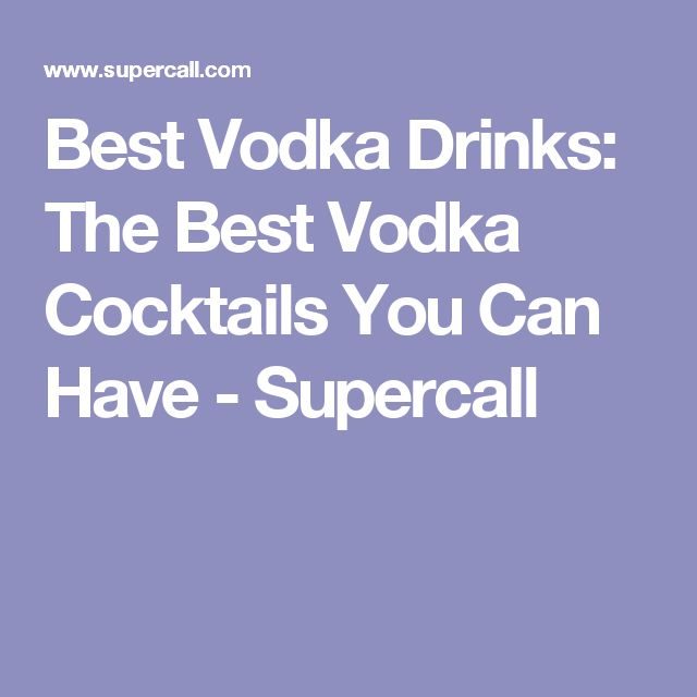 Best Vodka Drinks: The Best Vodka Cocktails You Can Have - Supercall