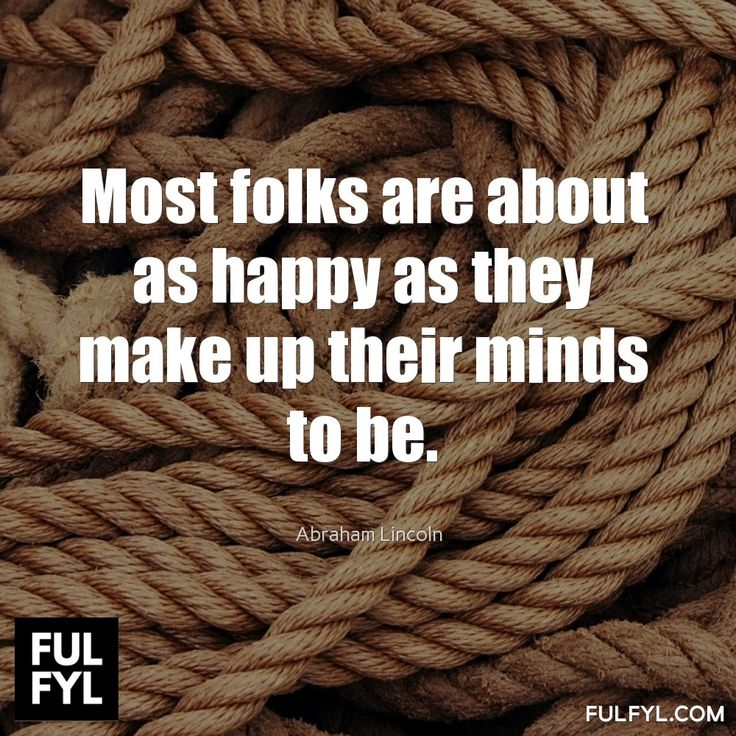 Most folks are about as happy as they make up their minds to be.	Abraham Lincoln