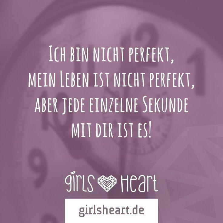 Ich bin nicht perfekt, mein Leben ist nicht perfekt, aber jede einzelne Sekunde mit dir ist es!