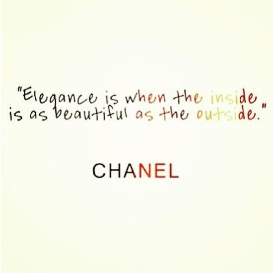 Elegance is when the inside is as beautiful as the outside #Chanel #quote