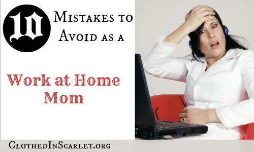 Working from home seems easy and is doable but there are traps you can fall into if you are not careful. Here are 10 mistakes to avoid as a work at home mom
