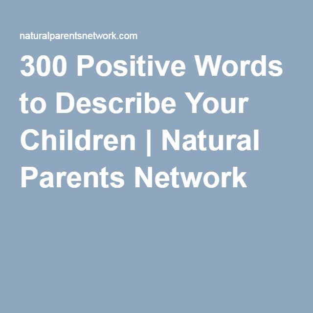 300 Positive Words to Describe Your Children | Natural Parents Network