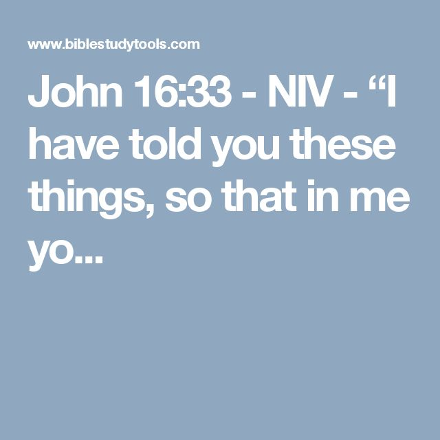 """John 16:33 - NIV - """"I have told you these things, so that in me yo..."""