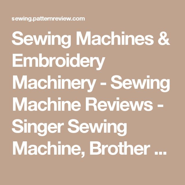 Sewing Machines & Embroidery Machinery - Sewing Machine Reviews - Singer Sewing Machine, Brother Sewing Machine, Viking Sewing Machine at PatternReview.com