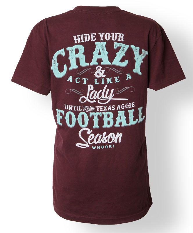 """T-shirt that reads, """"Hide your crazy and act like a lady until Fightin' Texas Aggie Football Season. Whoop!"""" #AggieGifts #AggieStyle"""